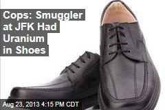 Cops: Smuggler at JFK Had Uranium in Shoes