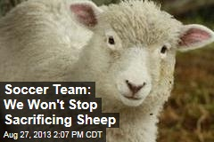 Soccer Team: We Won't Stop Sacrificing Sheep
