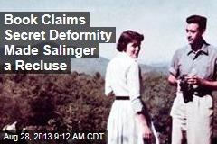 Book Claims Secret Deformity Made Salinger a Recluse