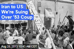 Iran to US: We're Suing Over '53 Coup
