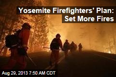 Yosemite Firefighters' Plan: Set More Fires