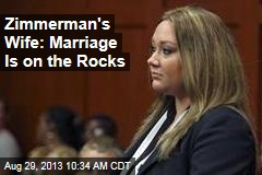 Zimmerman's Wife: Marriage Is on the Rocks
