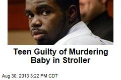 Teen Guilty of Murdering Baby in Stroller