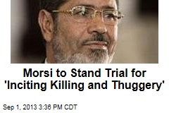 Morsi to Stand Trial for Committing, Inciting Violence