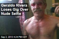 Geraldo Rivera Loses Speaking Gig Over Nude Selfie