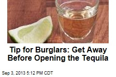 Tip for Burglars: Get Away Before Opening the Tequila