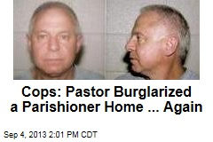 Cops: Pastor Burglarized a Parishioner Home ... Again