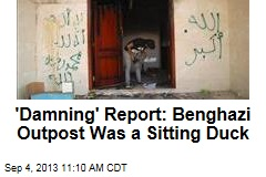 'Damning' Report: Benghazi Outpost Was a Sitting Duck