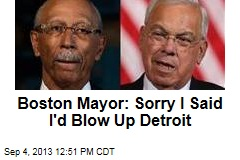 Boston Mayor: Sorry I Said I'd Blow Up Detroit