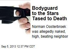 Bodyguard to the Stars Tased to Death