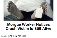 Morgue Worker Notices Crash Victim Is Still Alive