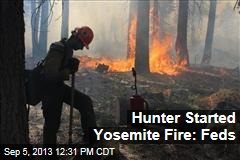 Hunter Started Yosemite Fire: Feds
