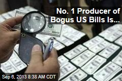 No. 1 Producer of Bogus US Bills Is...