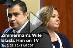 Zimmerman's Wife Blasts Him on TV