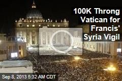 100K Throng Vatican for Francis' Syria Vigil