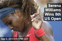 Serena Williams Wins 5th US Open