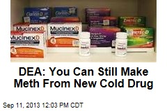 DEA: You Can Still Make Meth From New Cold Drug