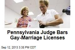 Pennsylvania Judges Bars Gay-Marriage Licenses