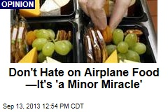Don't Hate on Airplane Food —It's 'a Minor Miracle'