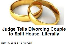 Judge Tells Divorcing Couple to Split House, Literally