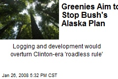 Greenies Aim to Stop Bush's Alaska Plan