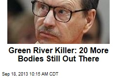 Green River Killer: 20 More Bodies Still Out There