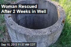 Woman Rescued After 2 Weeks in Well