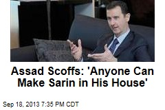 Assad Scoffs: 'Anyone Can Make Sarin in His House'