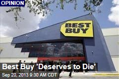 Best Buy 'Deserves to Die'