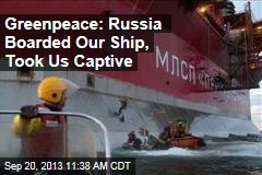 Greenpeace: Russia Boarded Our Ship, Took Us Captive