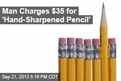 Man Charges $35 For 'Hand- Sharpened Pencil'