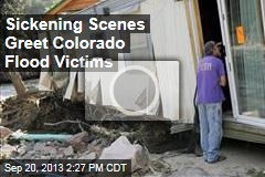 Sickening Scenes Greet Colorado Flood Victims
