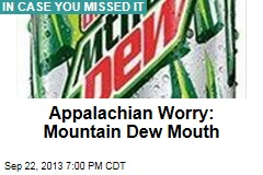 Appalachian Worry: Mountain Dew Mouth