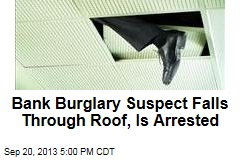 Bank Burglary Suspect Falls Through Roof, Is Arrested