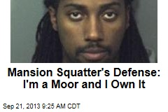 Mansion Squatter's Defense: I'm a Moor and I Own It