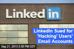 LinkedIn Sued For 'Hacking' Users' E-Mail Accounts