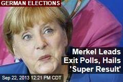 Merkel Leads Exit Polls, Hails 'Super Result'