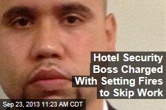 Hotel Security Boss Charged With Setting Fires to Skip Work