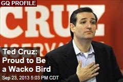 Ted Cruz: Proud to Be a Wacko Bird