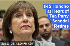 IRS Honcho at Heart of Tea Party Scandal Retires