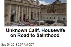 Unknown Calif. Housewife on Road to Sainthood