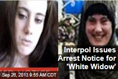 Interpol Issues Arrest Notice for 'White Widow'