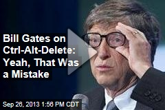 Bill Gates on Ctrl-Alt-Delete: Yeah, That Was a Mistake