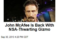 John McAfee's Back With NSA-Thwarting Gizmo