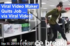 Viral Video Maker Quits Job ... Via Viral Video