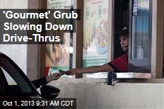 'Gourmet' Grub Slowing Down Drive-Thrus