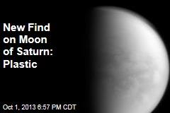 New Find on Moon of Saturn: Plastic