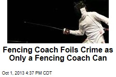 Fencing Coach Foils Crime as Only a Fencing Coach Can