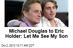Michael Douglas to Eric Holder: Let Me See My Son