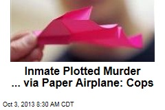 Inmate Plotted Murder ... via Paper Airplane: Cops